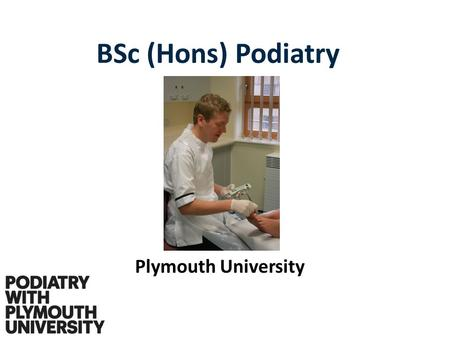 BSc (Hons) Podiatry Plymouth University. The Qualification BSc (Hons) Podiatry Eligibility to apply for registration with the Health Professions Council.