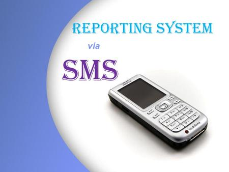 Page 1 REPORTING SYSTEM via SMS. Page 2 Page 3 You have to send your SMS reports in two ways.
