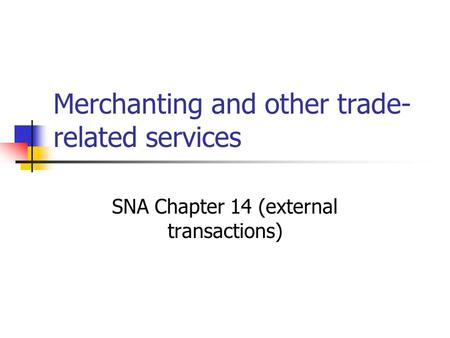 Merchanting and other trade- related services SNA Chapter 14 (external transactions)