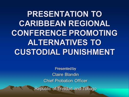 Presented by Claire Blandin Chief Probation Officer