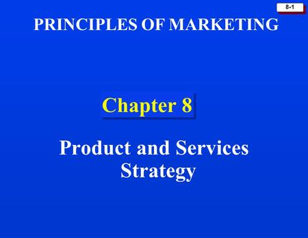 8-1 Chapter 8 Product and Services Strategy PRINCIPLES OF MARKETING.