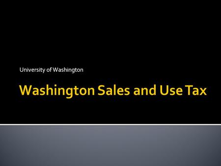 University of Washington. Retail Sales and Use Tax overview Destination Based Sales Tax Exemptions and How to Take Them PAS/Procard Common situations.