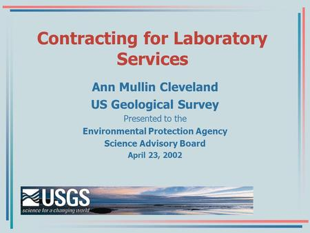 Contracting for Laboratory Services Ann Mullin Cleveland US Geological Survey Presented to the Environmental Protection Agency Science Advisory Board April.