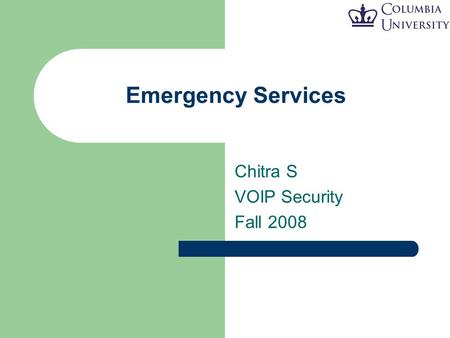 Emergency Services Chitra S VOIP Security Fall 2008.