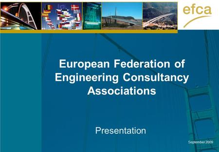 European Federation of Engineering Consultancy Associations Presentation September 2009.
