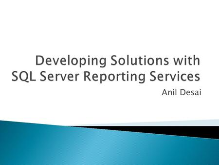 Anil Desai. Independent Consultant (Austin, TX) Author of numerous SQL Server books Certification Training Instructor, Implementing and Managing SQL Server.