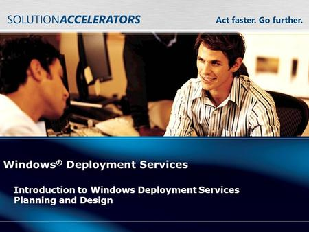 Windows ® Deployment Services Introduction to Windows Deployment Services Planning and Design.
