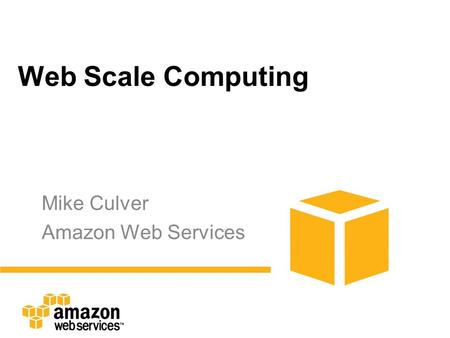Web Scale Computing Mike Culver Amazon Web Services.