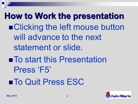 May 2010 1 How to Work the presentation Clicking the left mouse button will advance to the next statement or slide. To start this Presentation Press F5.