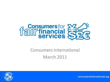 Consumers International March 2011 consumersinternational.org.