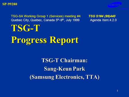 SP-99280 1 TSG-T Progress Report TSG-SA Working Group 1 (Services) meeting #4TSG S1#4 (99)440 Quebec City, Quebec, Canada 5 th -9 th, July 1999 Agenda.