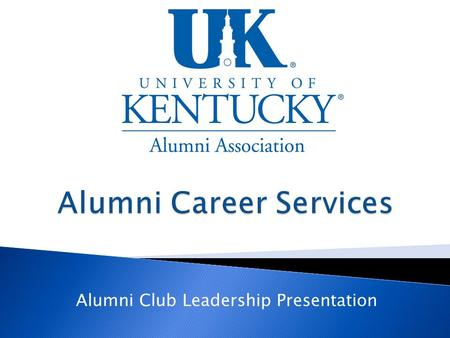Alumni Club Leadership Presentation. The UK Alumni Association presently offers alumni career services to university alumni and association members. Career.