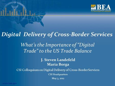 Www.bea.gov Digital Delivery of Cross-Border Services Whats the Importance of Digital Trade to the US Trade Balance J. Steven Landefeld Maria Borga CSI.