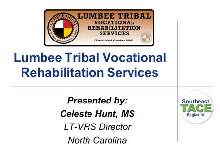 Lumbee Tribal Vocational Rehabilitation Services Presented by: Celeste Hunt, MS LT-VRS Director North Carolina.