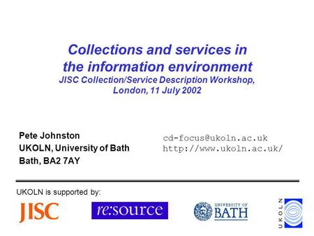 Collections and services in the information environment JISC Collection/Service Description Workshop, London, 11 July 2002 Pete Johnston UKOLN, University.
