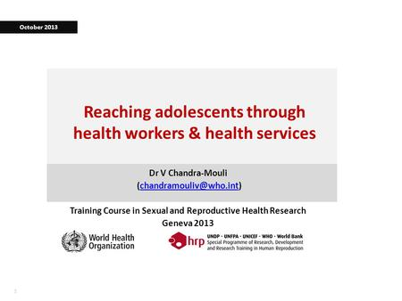 11 Reaching adolescents through health workers & health services Dr V Chandra-Mouli Training Course in Sexual.