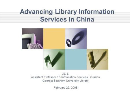 Advancing Library Information Services in China LiLi Li Assistant Professor / E-Information Services Librarian Georgia Southern University Library February.