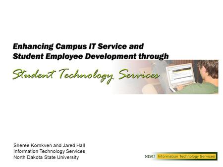 Sheree Kornkven and Jared Hall Information Technology Services North Dakota State University.