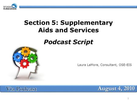 Section 5: Supplementary Aids and Services Podcast Script Laura LaMore, Consultant, OSE-EIS August 4, 2010 1.