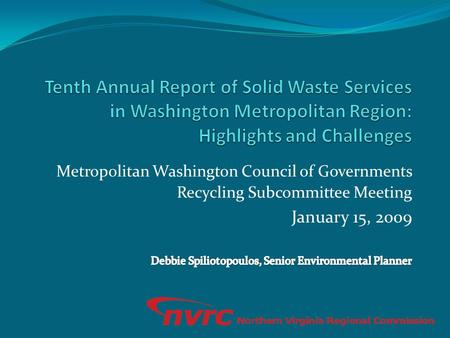 Metropolitan Washington Council of Governments Recycling Subcommittee Meeting January 15, 2009.
