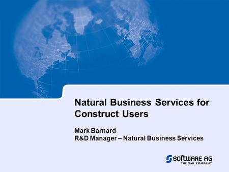 Natural Business Services for Construct Users Mark Barnard R&D Manager – Natural Business Services.