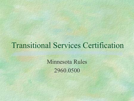 1 Transitional Services Certification Minnesota Rules 2960.0500.