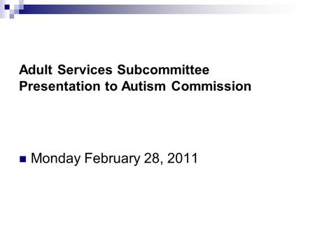 Adult Services Subcommittee Presentation to Autism Commission Monday February 28, 2011.