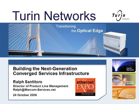© 2006 Turin Networks, Inc. All Rights Reserved 1 Building the Next-Generation Converged Services Infrastructure Ralph Santitoro Director of Product Line.
