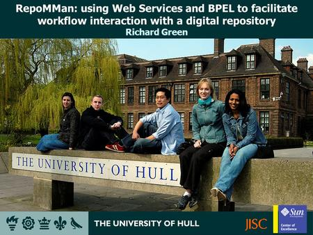 RepoMMan: using Web Services and BPEL to facilitate workflow interaction with a digital repository Richard Green.