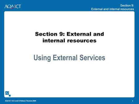 Section 9: External and internal resources AQA ICT A2 Level © Nelson Thornes 2009 1 Section 9: External and internal resources Using External Services.