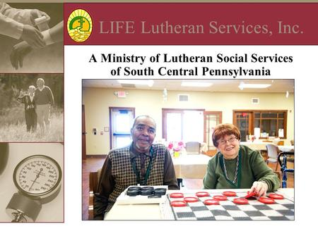 LIFE Lutheran Services, Inc. A Ministry of Lutheran Social Services of South Central Pennsylvania.