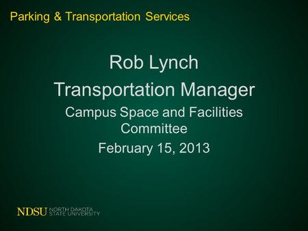 Parking & Transportation Services Rob Lynch Transportation Manager Campus Space and Facilities Committee February 15, 2013.