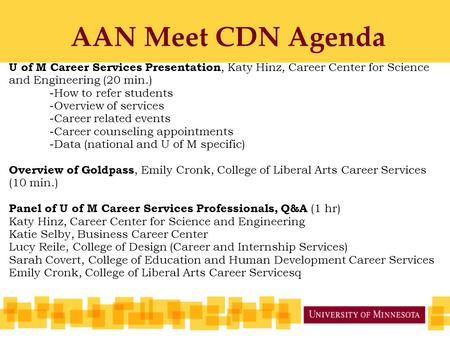 AAN Meet CDN Agenda U of M Career Services Presentation, Katy Hinz, Career Center for Science and Engineering (20 min.) -How to refer students -Overview.
