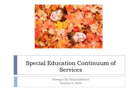 Special Education Continuum of Services Oswego City School District October 9, 2009.