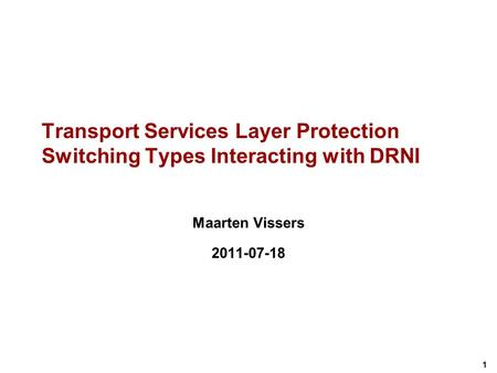 1 Transport Services Layer Protection Switching Types Interacting with DRNI Maarten Vissers 2011-07-18.