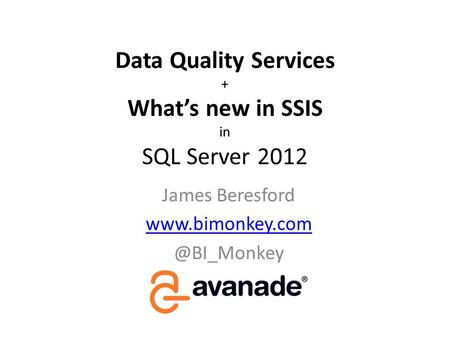Data Quality Services + Whats new in SSIS in SQL Server 2012 James Beresford