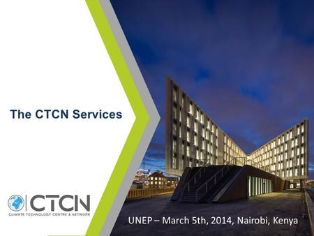 The CTCN Services UNEP – March 5th, 2014, Nairobi, Kenya.