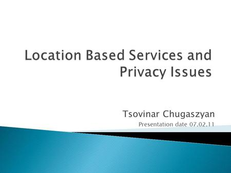 Tsovinar Chugaszyan Presentation date 07.02.11. LBS Technologies Main components Infrastructure Applications Privacy in LBS Threats and concerns Solutions.
