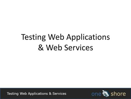 Testing Web Applications & Services Testing Web Applications & Web Services.