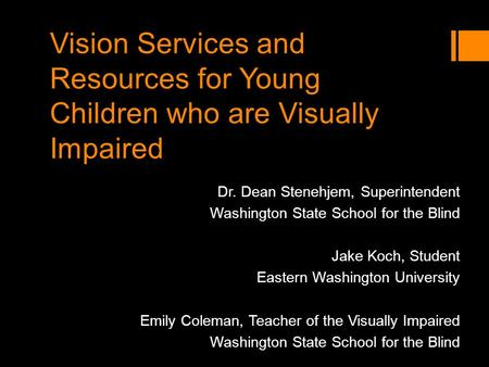 Vision Services and Resources for Young Children who are Visually Impaired Dr. Dean Stenehjem, Superintendent Washington State School for the Blind Jake.