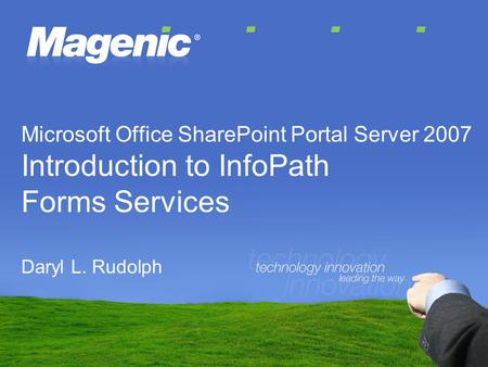 Microsoft Office SharePoint Portal Server 2007 Introduction to InfoPath Forms Services Daryl L. Rudolph.