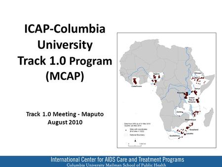 ICAP-Columbia University Track 1.0 Program (MCAP) Track 1.0 Meeting - Maputo August 2010.