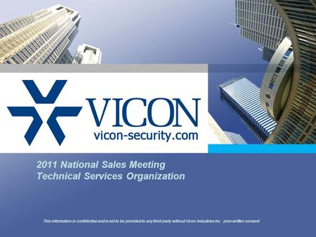 2011 National Sales Meeting Technical Services Organization This information is confidential and is not to be provided to any third party without Vicon.
