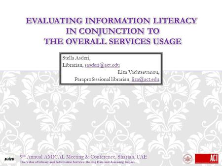 9 th Annual AMICAL Meeting & Conference, Sharjah, UAE The Value of Library and Information Services: Sharing Data and Assessing Impact. Stella Asderi,