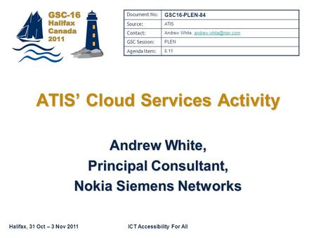 Halifax, 31 Oct – 3 Nov 2011ICT Accessibility For All Andrew White, Principal Consultant, Nokia Siemens Networks ATIS Cloud Services Activity Document.