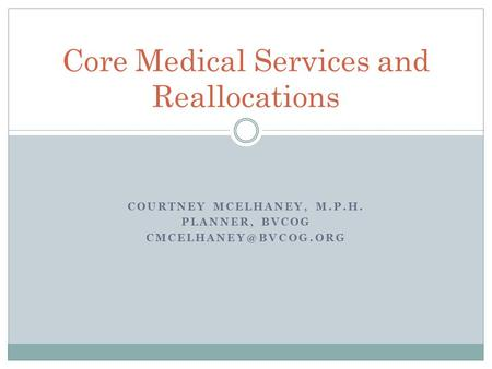 COURTNEY MCELHANEY, M.P.H. PLANNER, BVCOG Core Medical Services and Reallocations.
