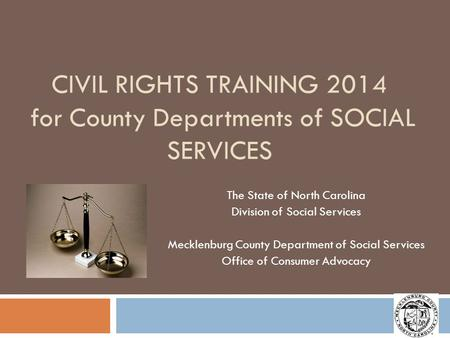 CIVIL RIGHTS TRAINING 2014 for County Departments of SOCIAL SERVICES The State of North Carolina Division of Social Services Mecklenburg County Department.