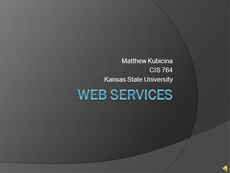 Matthew Kubicina CIS 764 Kansas State University.