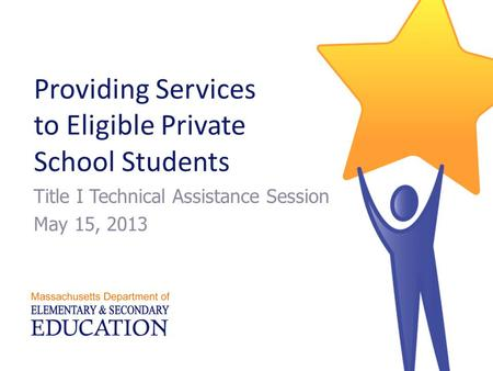 Providing Services to Eligible Private School Students Title I Technical Assistance Session May 15, 2013.