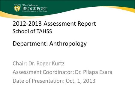 2012-2013 Assessment Report School of TAHSS Department: Anthropology Chair: Dr. Roger Kurtz Assessment Coordinator: Dr. Pilapa Esara Date of Presentation: